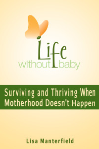 Life Without Baby: Surviving and Thriving When Motherhood Doesn't Happen by Lisa Manterfield