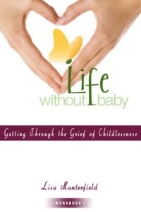 Life Without Baby Workbook 2: Getting Through the Grief of Childlessness by Lisa Manterfield