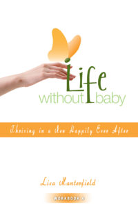 Life Without Baby Workbook 4: Thriving in a New Happily Ever After by Lisa Manterfield